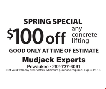 Spring SPECIAL $100 off any concrete lifting GOOD ONLY AT TIME OF ESTIMATE. Not valid with any other offers. Minimum purchase required. Exp. 5-25-18.