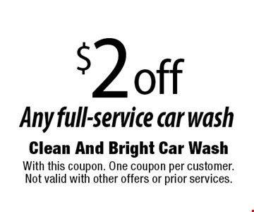 $2 off Any full-service car wash. With this coupon. One coupon per customer. Not valid with other offers or prior services.