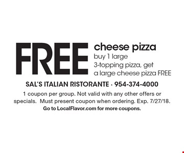 FREE cheese pizza - buy 1 large 3-topping pizza, get a large cheese pizza FREE. 1 coupon per group. Not valid with any other offers or specials. Must present coupon when ordering. Exp. 7/27/18. Go to LocalFlavor.com for more coupons.