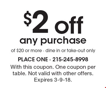 $2 off any purchase of $20 or more. Dine in or take-out only. With this coupon. One coupon per table. Not valid with other offers. Expires 3-9-18.
