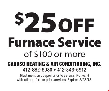 $25 off Furnace Service of $100 or more. Must mention coupon prior to service. Not valid with other offers or prior services. Expires 2/28/18.