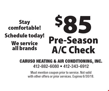 $85 Pre-Season A/C Check. Must mention coupon prior to service. Not valid with other offers or prior services. Expires 6/30/18.