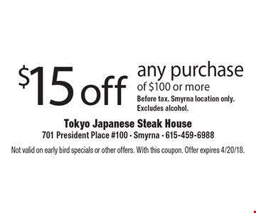 $15 off any purchase of $100 or more Before tax. Smyrna location only. Excludes alcohol. Not valid on early bird specials or other offers. With this coupon. Offer expires 4/20/18.
