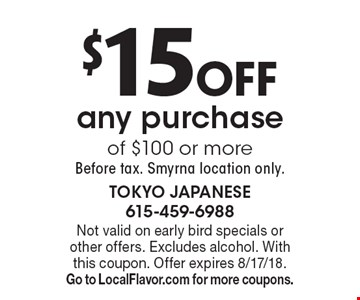 $15off any purchase of $100 or more, Before tax. Smyrna location only.. Not valid on early bird specials or other offers. Excludes alcohol. With this coupon. Offer expires 8/17/18. Go to LocalFlavor.com for more coupons.