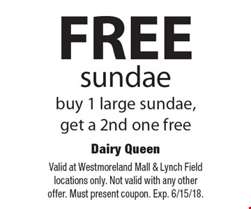 FREE sundae. Buy 1 large sundae, get a 2nd one free. Valid at Westmoreland Mall & Lynch Field locations only. Not valid with any other offer. Must present coupon. Exp. 6/15/18.