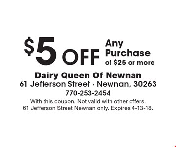 $5 off Any Purchase of $25 or more. With this coupon. Not valid with other offers. 61 Jefferson Street Newnan only. Expires 4-13-18.