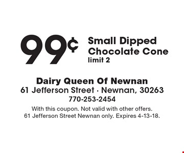 99¢ Small DippedChocolate Cone, limit 2. With this coupon. Not valid with other offers. 61 Jefferson Street Newnan only. Expires 4-13-18.