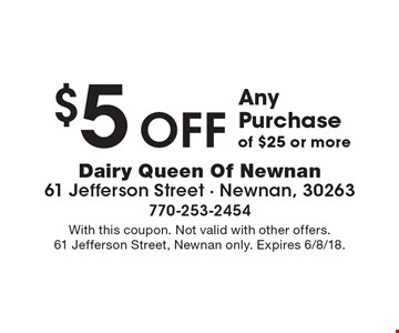 $5 off Any Purchase of $25 or more. With this coupon. Not valid with other offers. 61 Jefferson Street, Newnan only. Expires 6/8/18.