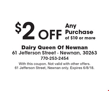 $2 off Any Purchase of $10 or more. With this coupon. Not valid with other offers. 61 Jefferson Street, Newnan only. Expires 6/8/18.
