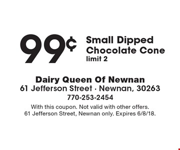 99¢ Small Dipped Chocolate Cone. Limit 2. With this coupon. Not valid with other offers. 61 Jefferson Street, Newnan only. Expires 6/8/18.