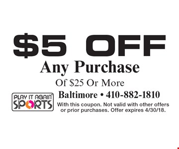 $5 Off Any Purchase Of $25 Or More. With this coupon. Not valid with other offers or prior purchases. Offer expires 4/30/18.