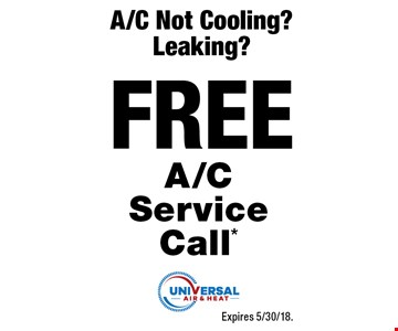 A/C Not Cooling? Leaking? FREE A/C Service Call*. Expires 5/30/18.