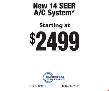 New 14 SEER A/C System* Starting at $2499 Expires 8/10/18. 866-999-2665