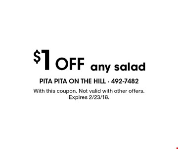 $1 off any salad. With this coupon. Not valid with other offers. Expires 2/23/18.