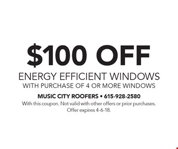 $100 off energy efficient windows with purchase of 4 or more windows. With this coupon. Not valid with other offers or prior purchases. Offer expires 4-6-18.