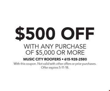 $500 off with any purchase of $5,000 or more. With this coupon. Not valid with other offers or prior purchases. Offer expires 5-11-18.
