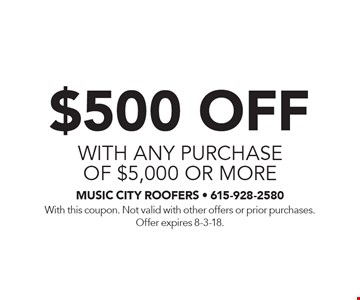 $500 off WITH ANY purchase of $5,000 or more. With this coupon. Not valid with other offers or prior purchases. Offer expires 8-3-18.