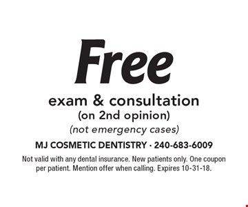 Free exam & consultation (on 2nd opinion) (not emergency cases). Not valid with any dental insurance. New patients only. One coupon
