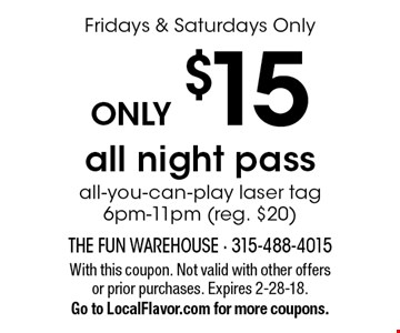 Fridays & Saturdays Only. ONLY $15 all night pass. All-you-can-play laser tag 6pm-11pm (reg. $20). With this coupon. Not valid with other offers or prior purchases. Expires 2-28-18. Go to LocalFlavor.com for more coupons.