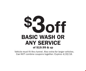 $3 off basic wash or any service of $19.99 & up. Vehicle must fit thru tunnel. Also extra for larger vehicles. Can NOT combine coupons together. Expires 4/20/18.