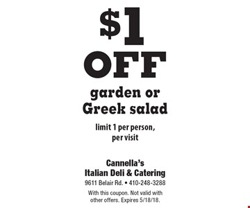 $1 off garden or Greek salad limit 1 per person, per visit. With this coupon. Not valid with other offers. Expires 5/18/18.