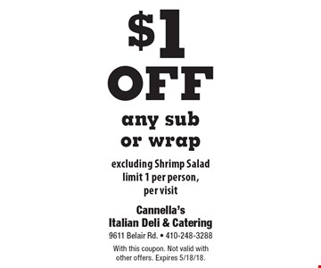 $1 off any sub or wrap excluding Shrimp Salad limit 1 per person, per visit. With this coupon. Not valid with other offers. Expires 5/18/18.