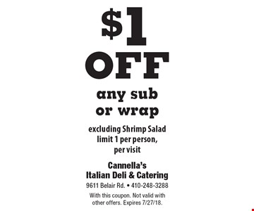 $1 off any sub or wrap excluding Shrimp Salad limit 1 per person, per visit. With this coupon. Not valid with other offers. Expires 7/27/18.