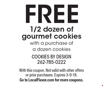 FREE 1/2 dozen of gourmet cookies with a purchase of a dozen cookies. With this coupon. Not valid with other offers or prior purchases. Expires 3-9-18.Go to LocalFlavor.com for more coupons.
