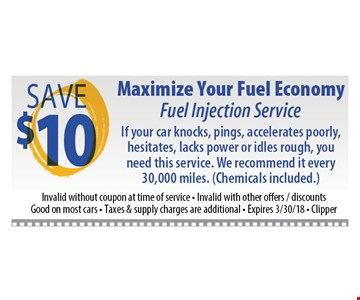 SAVE $10 MAXIMIZE YOUR FUEL ECONOMY FUEL INJECTION SERVICE