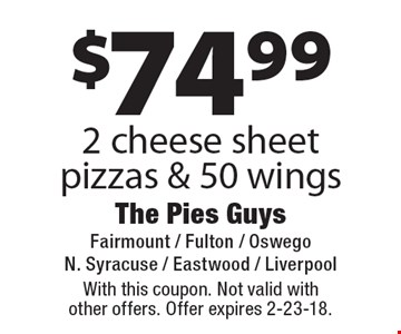 $74.99 2 cheese sheet pizzas & 50 wings. With this coupon. Not valid with other offers. Offer expires 2-23-18.