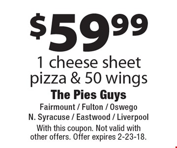 $59.99 1 cheese sheet pizza & 50 wings. With this coupon. Not valid with other offers. Offer expires 2-23-18.