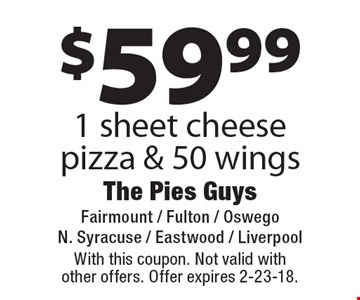 $59.99 1 sheet cheese pizza & 50 wings. With this coupon. Not valid with other offers. Offer expires 2-23-18.