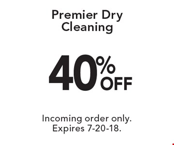 40% off premier dry cleaning. Incoming order only. Expires 7-20-18.