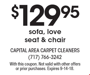 $129.95 sofa, love seat & chair. With this coupon. Not valid with other offers or prior purchases. Expires 9-14-18.
