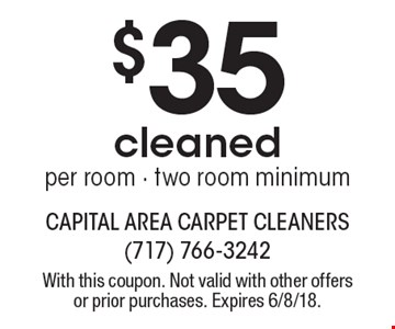 $35 cleaned per room - two room minimum. With this coupon. Not valid with other offers or prior purchases. Expires 6/8/18.