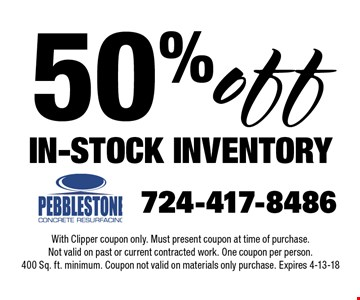 50% off in-stock inventory. With Clipper coupon only. Must present coupon at time of purchase. Not valid on past or current contracted work. One coupon per person. 400 Sq. ft. minimum. Coupon not valid on materials only purchase. Expires 4-13-18