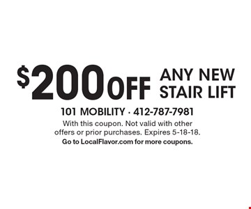 $200 Off ANY NEW STAIR LIFT. With this coupon. Not valid with other offers or prior purchases. Expires 5-18-18. Go to LocalFlavor.com for more coupons.