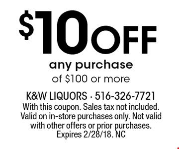 $10 Off any purchase of $100 or more. With this coupon. Sales tax not included. Valid on in-store purchases only. Not valid with other offers or prior purchases. Expires 2/28/18. NC