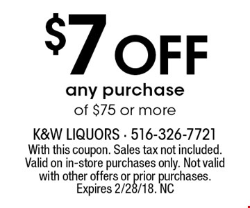 $7 Off any purchase of $75 or more. With this coupon. Sales tax not included. Valid on in-store purchases only. Not valid with other offers or prior purchases. Expires 2/28/18. NC