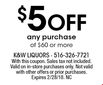 $5 Off any purchase of $60 or more. With this coupon. Sales tax not included. Valid on in-store purchases only. Not valid with other offers or prior purchases. Expires 2/28/18. NC