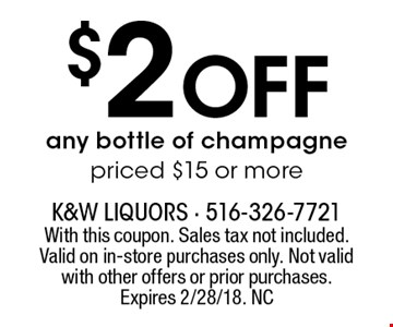 $2 Off any bottle of champagne priced $15 or more. With this coupon. Sales tax not included. Valid on in-store purchases only. Not valid with other offers or prior purchases. Expires 2/28/18. NC