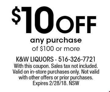 $10 Off any purchase of $100 or more. With this coupon. Sales tax not included. Valid on in-store purchases only. Not valid with other offers or prior purchases.Expires 2/28/18. NSW