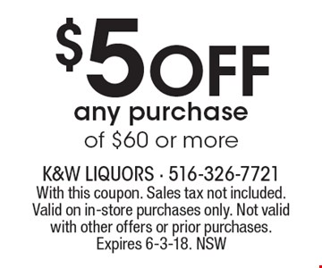 $5 off any purchase of $60 or more. With this coupon. Sales tax not included. Valid on in-store purchases only. Not valid with other offers or prior purchases. Expires 6-3-18. NSW