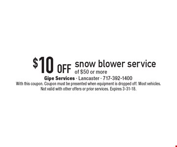 $10 off snow blower service of $50 or more. With this coupon. Coupon must be presented when equipment is dropped off. Most vehicles. Not valid with other offers or prior services. Expires 3-31-18.
