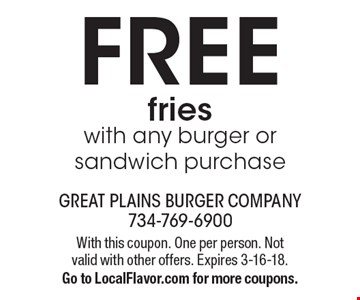 FREE fries with any burger or sandwich purchase. With this coupon. One per person. Not valid with other offers. Expires 3-16-18. Go to LocalFlavor.com for more coupons.