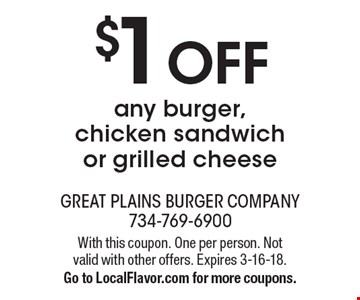 $1 OFF any burger, chicken sandwich or grilled cheese. With this coupon. One per person. Not valid with other offers. Expires 3-16-18. Go to LocalFlavor.com for more coupons.