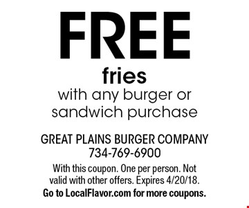 Free fries with any burger or sandwich purchase. With this coupon. One per person. Not valid with other offers. Expires 4/20/18. Go to LocalFlavor.com for more coupons.