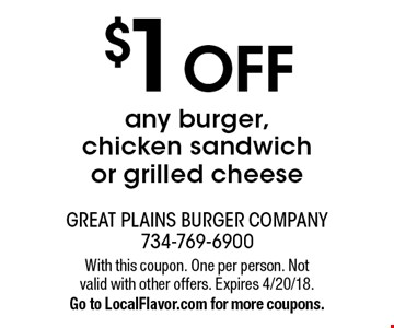 $1 off any burger, chicken sandwich or grilled cheese. With this coupon. One per person. Not valid with other offers. Expires 4/20/18. Go to LocalFlavor.com for more coupons.