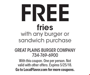 Free fries with any burger or sandwich purchase. With this coupon. One per person. Not valid with other offers. Expires 5/25/18. Go to LocalFlavor.com for more coupons.