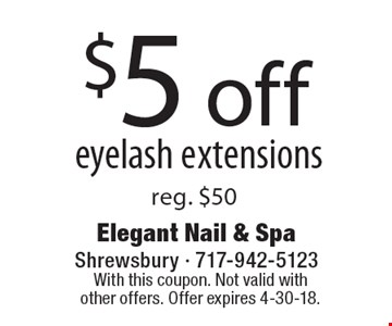 $5 off eyelash extensions, reg. $50. With this coupon. Not valid with other offers. Offer expires 4-30-18.